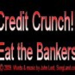 Credit Crunch (Eat the Bankers)